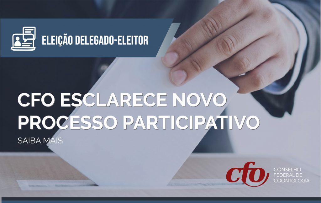 Eleição Delegado-Eleitor: CFO esclarece novo processo participativo aos Cirurgiões-Dentistas